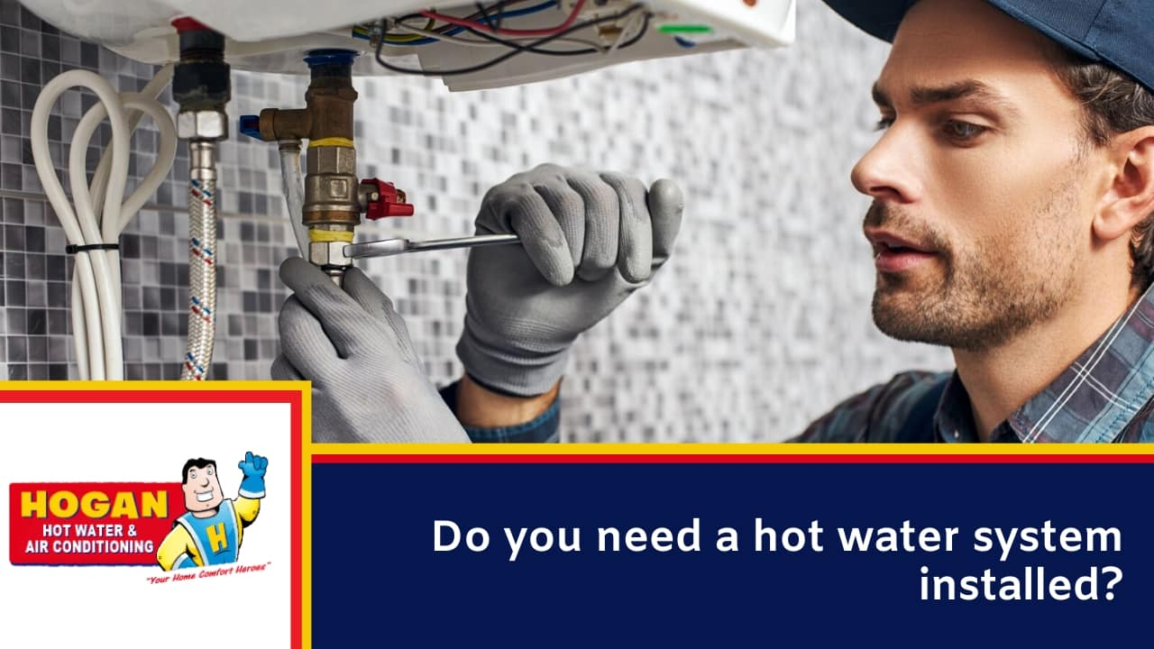 Do you need a hot water system installed