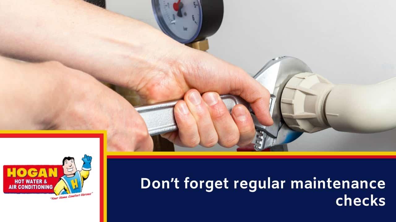 Don't forget regular maintenance checks