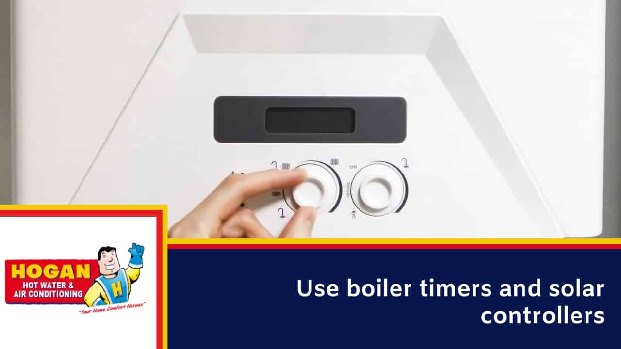 Use boiler timers and solar controllers