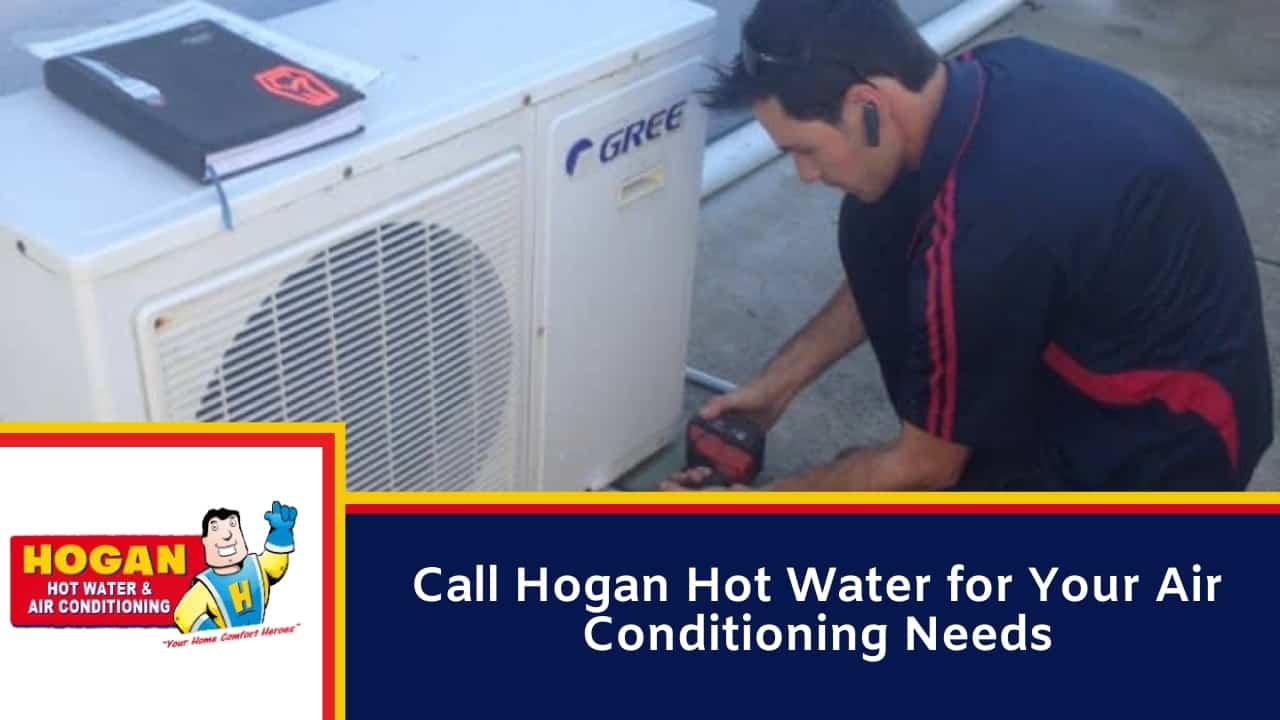Call Hogan Hot Water for Your Air Conditioning Needs